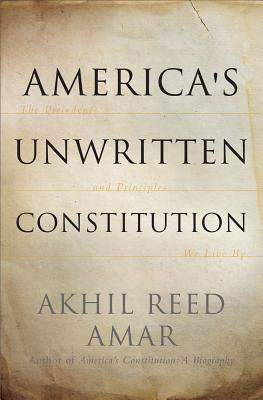 America's Unwritten Constitution By Amar, Akhil Reed